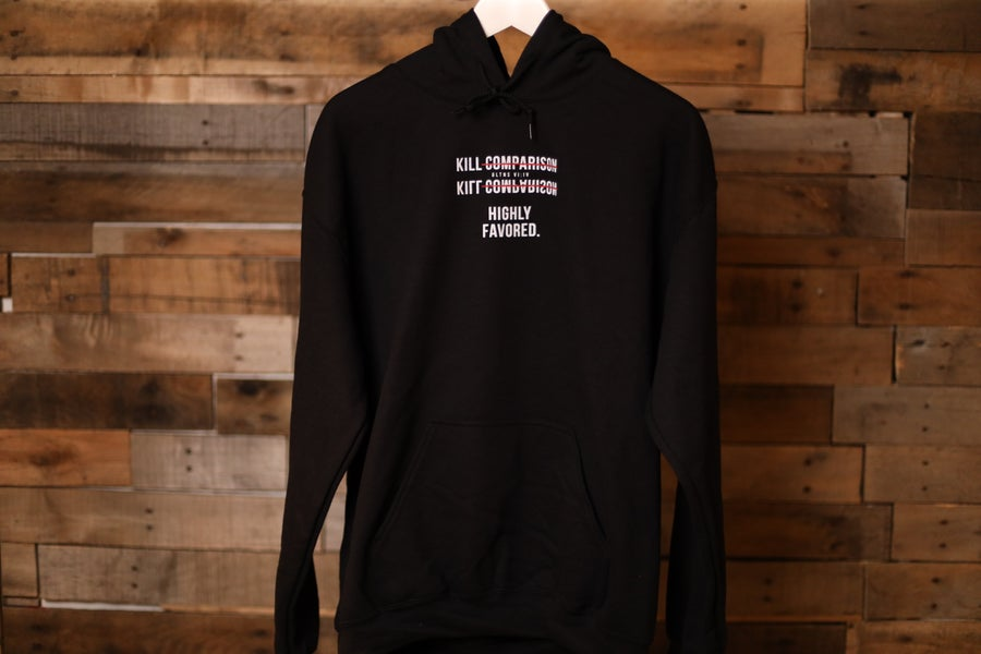 Image of Kill Comparison Highly Favored Hoodie