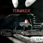 Image of FEROXiDE D-llusion CD