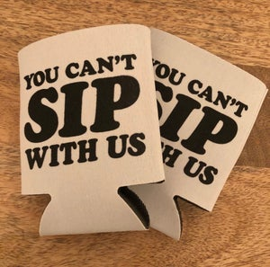 Image of You Can't Sip With Us - koozie
