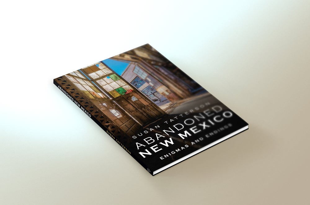 Image of Abandoned New Mexico: Enigmas & Endings Signed Copies (personalized if requested)