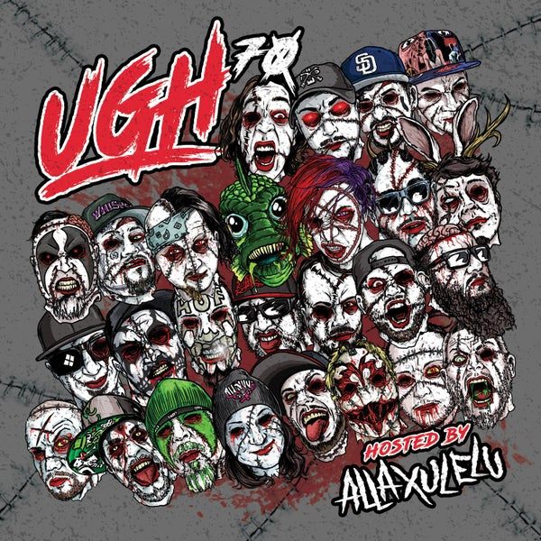 Image of UGH70 Hosted by A.X.E. feat. Monoxide, Madrox, Blaze ya Dead Homie & MORE!