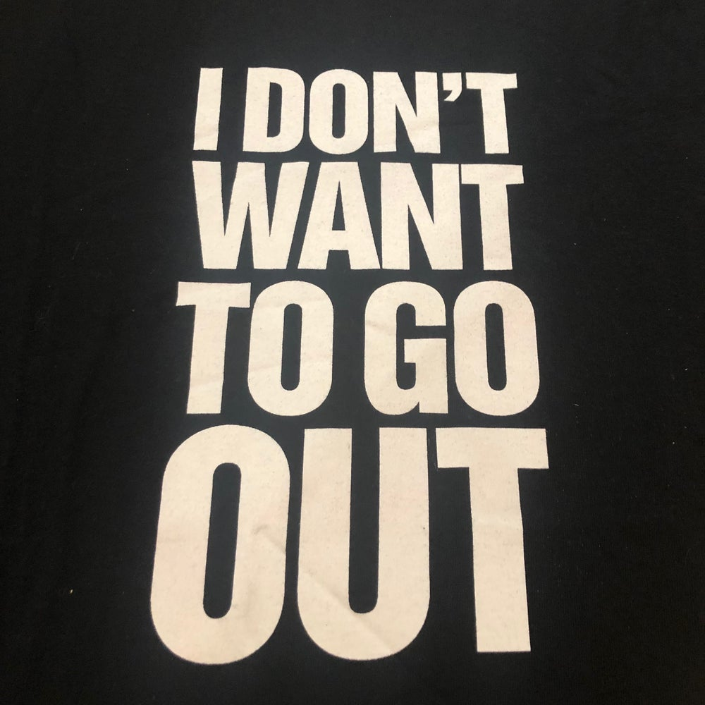 Image of I Don't Want To Go Out T-Shirt from 2009 *Rare*