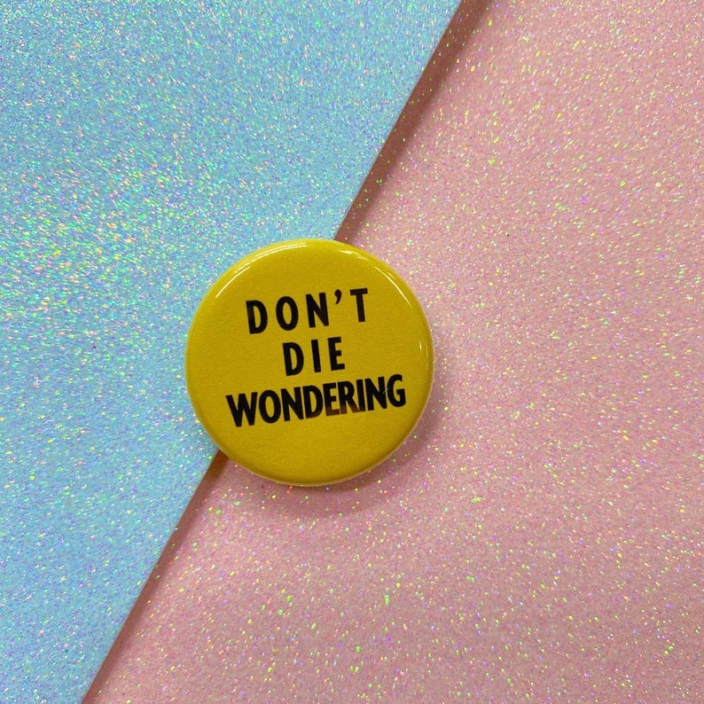Image of Don't Die Wondering Button Badge