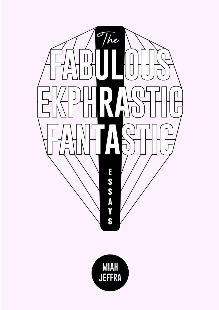Image of The Fabulous Ekphrastic Fantastic! by Miah Jeffra