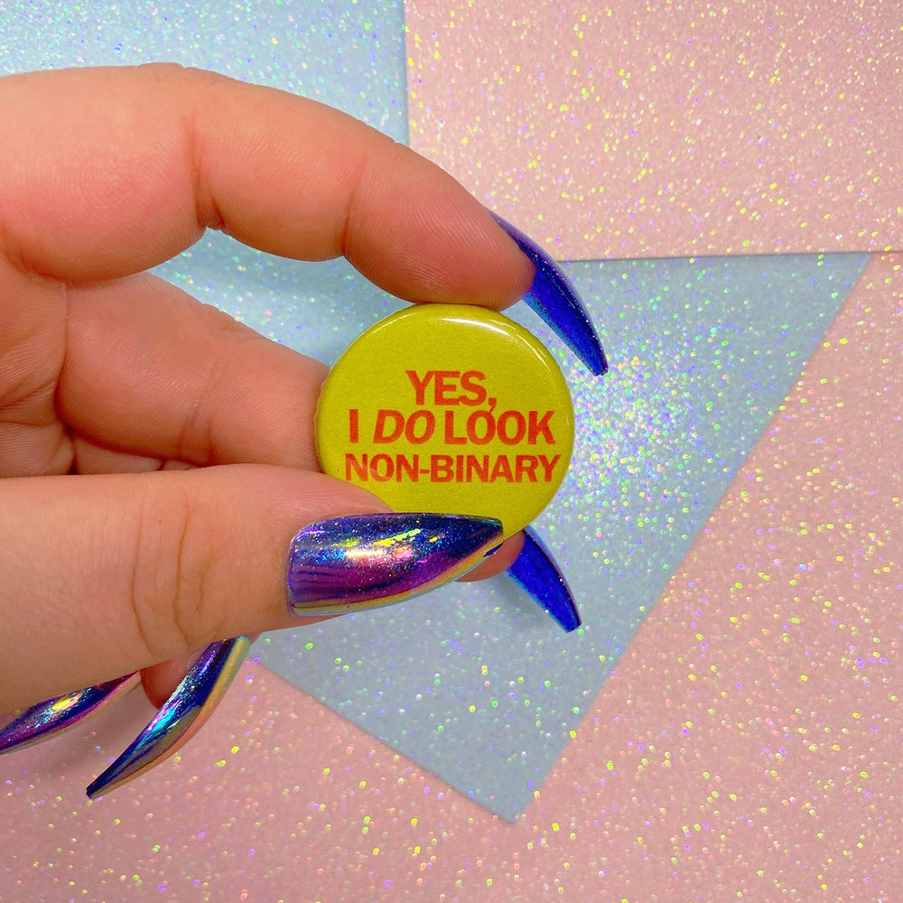 Image of Yes I Do Look Non-Binary Button Badge