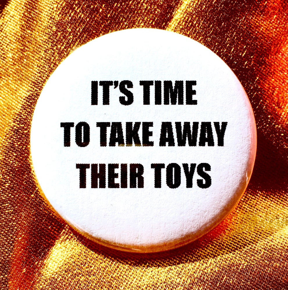 Image of Button #10 (Take Away Their Toys)