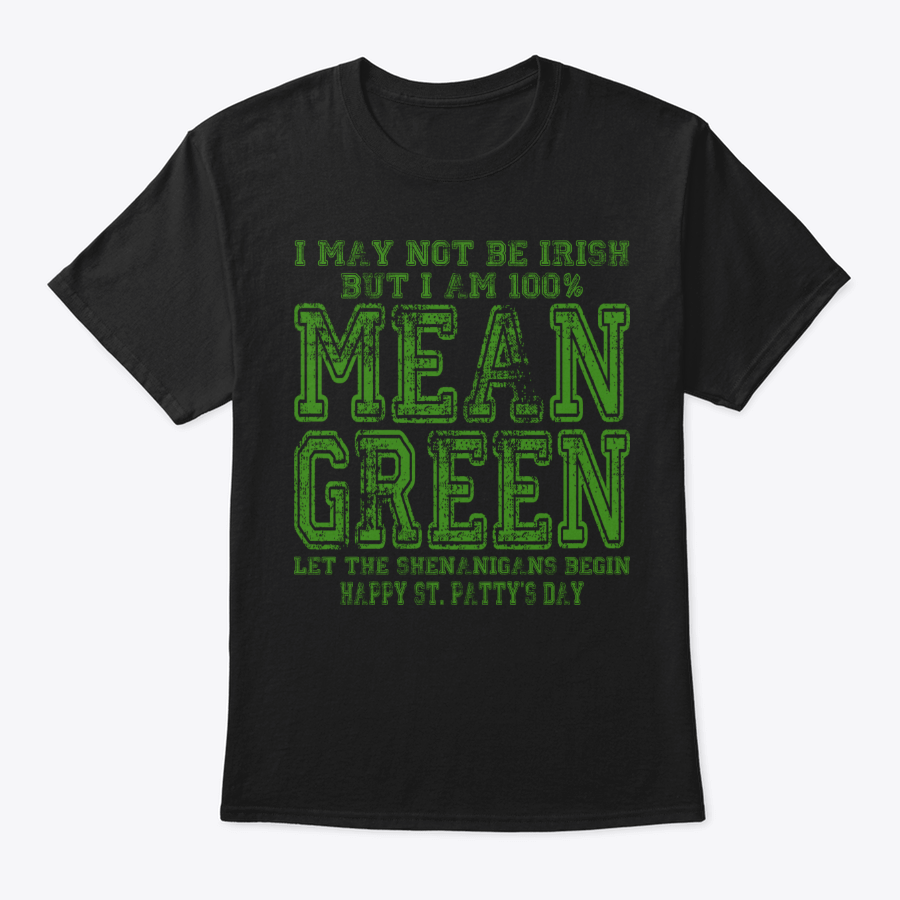 Image of I MAY NOT BE IRISH ~ BUT I'M 100% MEAN GREEN