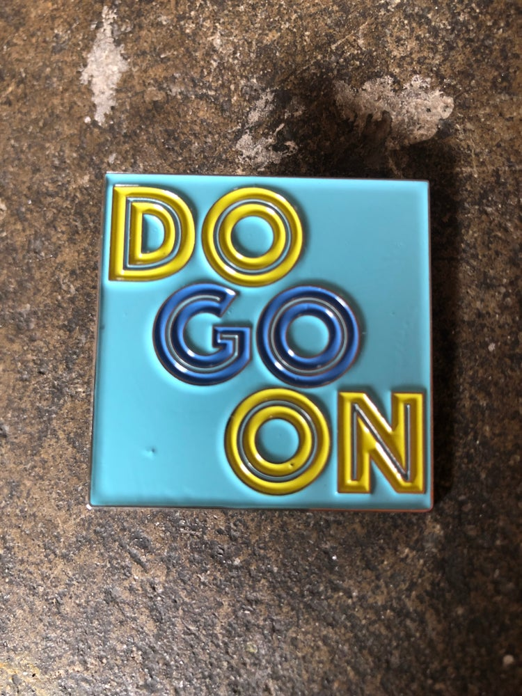 Image of Do Go On Pin