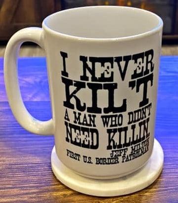 Image of I NEVER KILT A MAN THAT DIDN'T NEED KILLIN' - COFFEE MUG