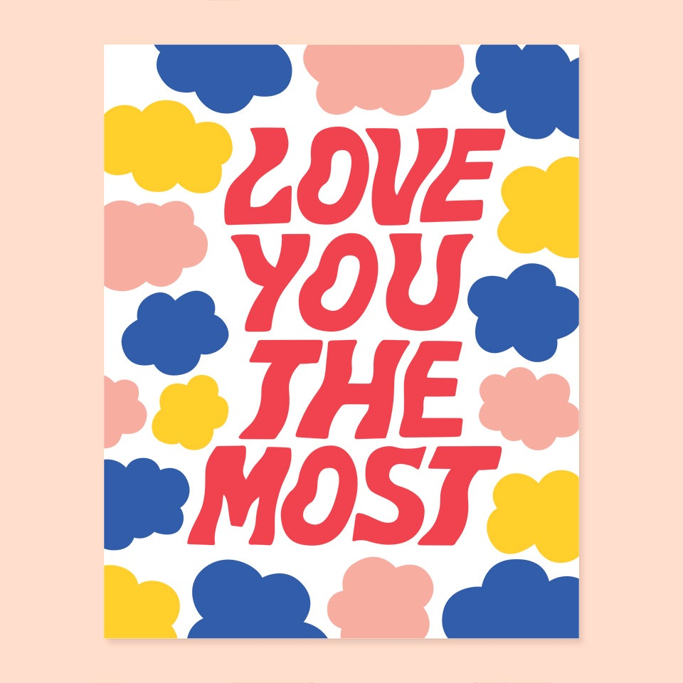 Image of Love You The Most Print