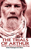 Image of The Trials of Arthur: The Life & Times of a Modern Day King