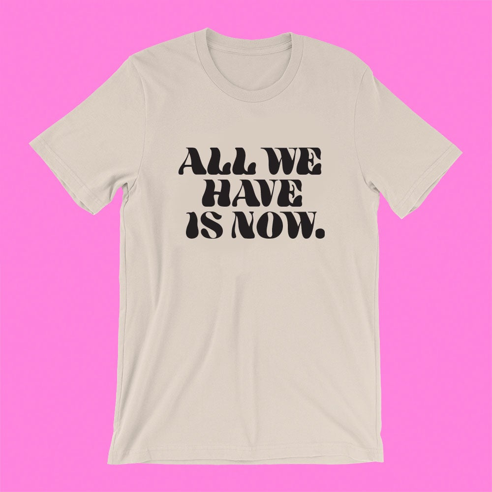 """Image of """"ALL WE HAVE IS NOW"""" T-SHIRT"""