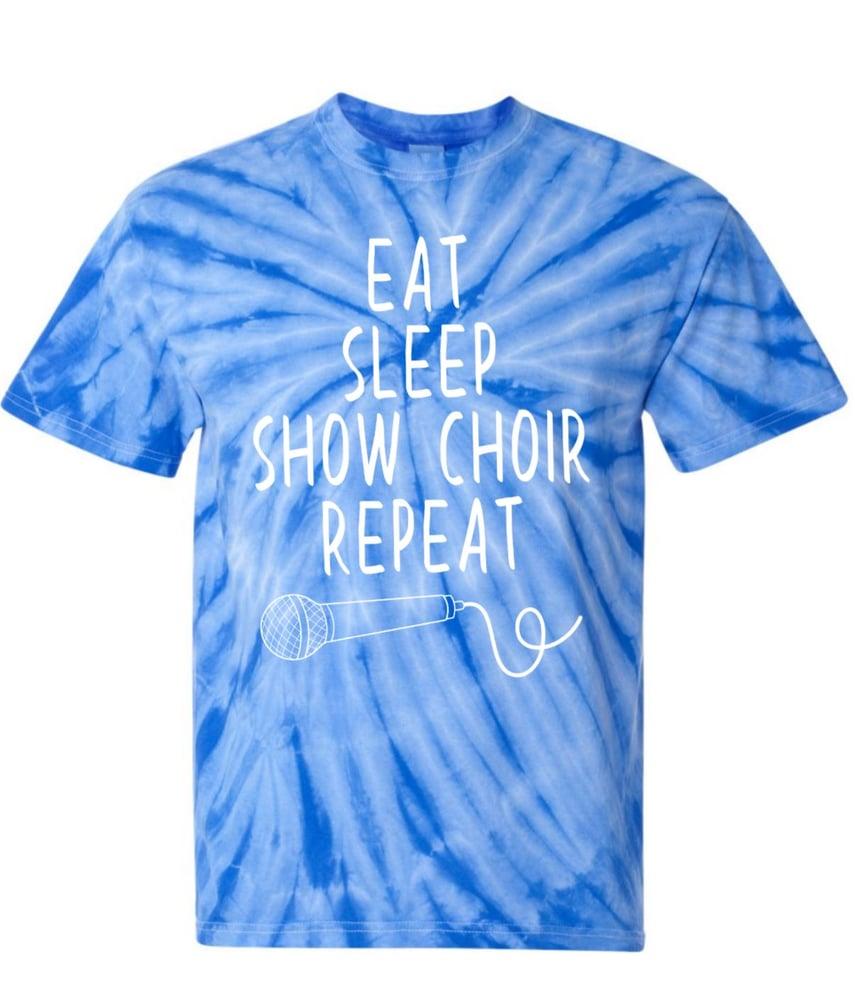 Image of EAT SLEEP SHOW CHOIR REPEAT Tie Die Tee