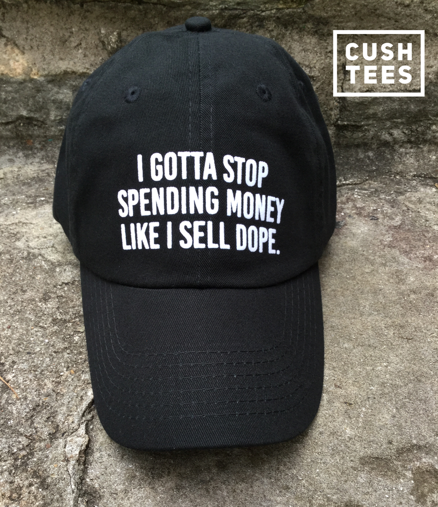Image of I gotta stop spending money like I sell dope (Dad Hat)