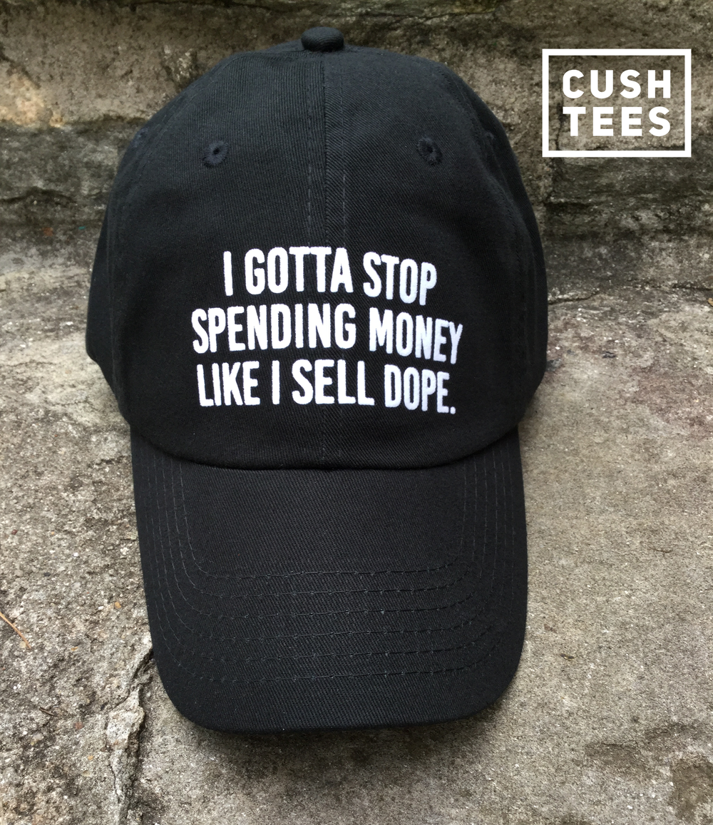 I gotta stop spending money like I sell dope (Dad Hat)