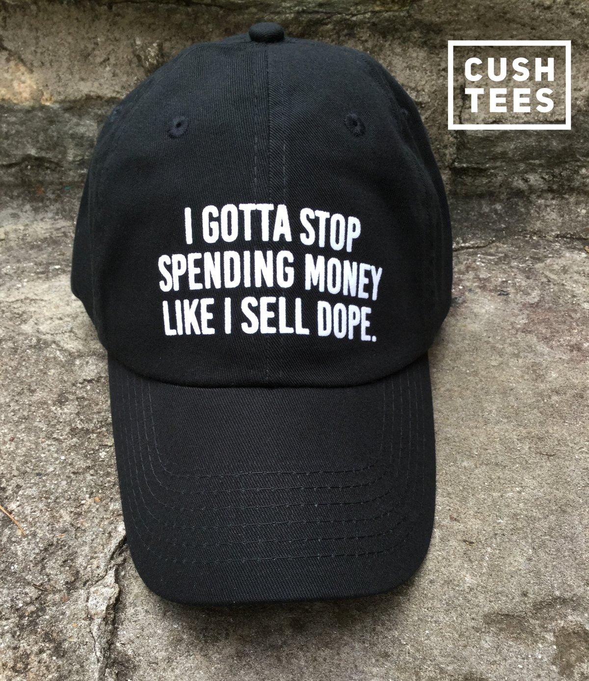 Image of I gotta stop spending money like I sell dope (Dad Hat)