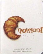 Image of Croissant: A Collection of Art by Stephane Roux