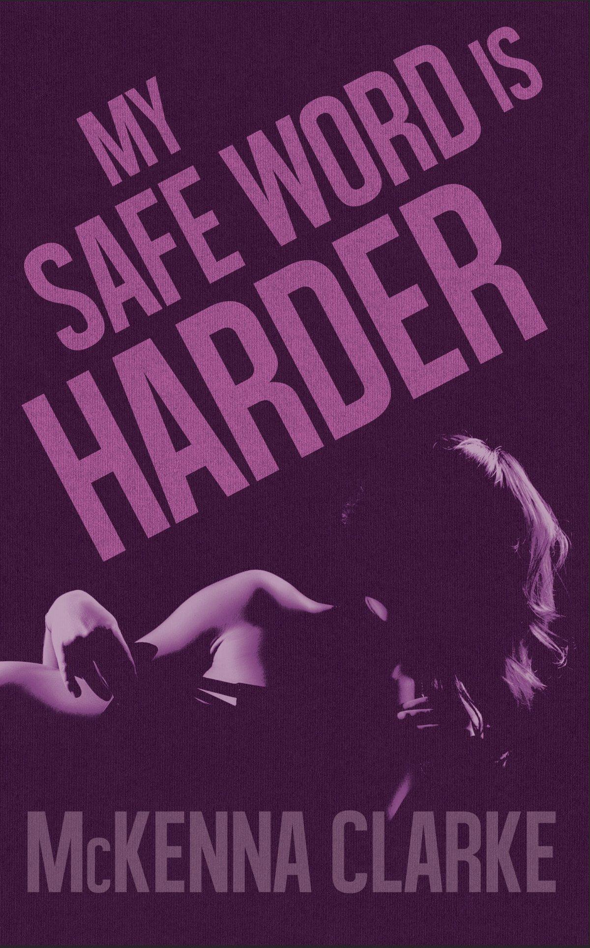 My Safe Word Is Harder - McKenna Clarke