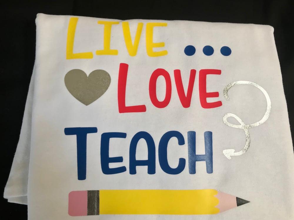 Image of Live...... Love Teach custom T-shirt