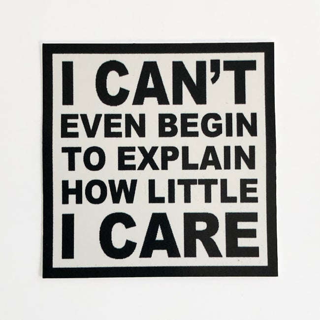 Image of I can't even begin to explain how little I care Sticker