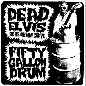 "Image of 7"". Dead Elvis : 50 Gallon Drum.   Ltd edition re-issue."