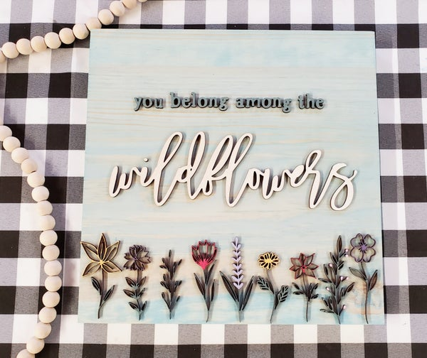Image of 12x12 - You Belong Among the Wildflowers 3D Wood Sign