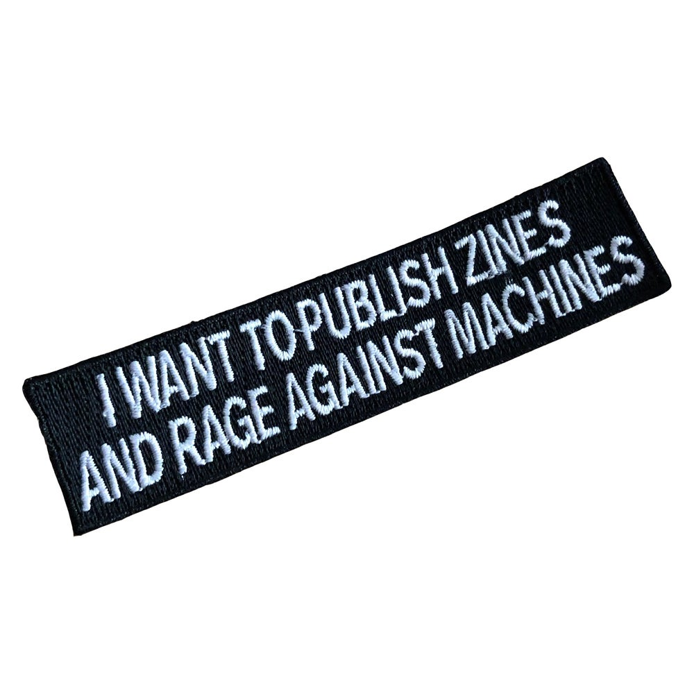 Image of 'I Want to Publish Zines and Rage Against Machines' Patch