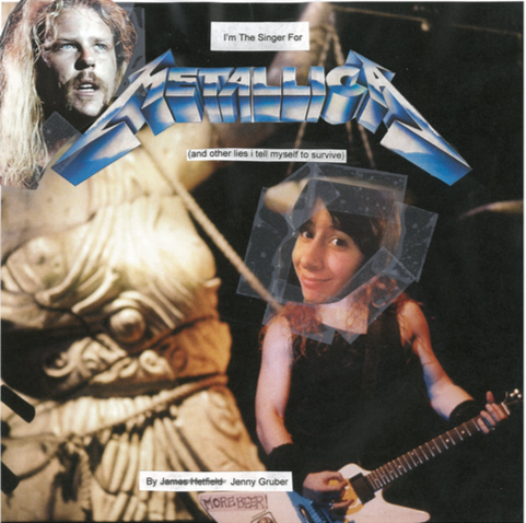 Image of I'm The Singer For Metallica (and other lies i tell myself to survive)