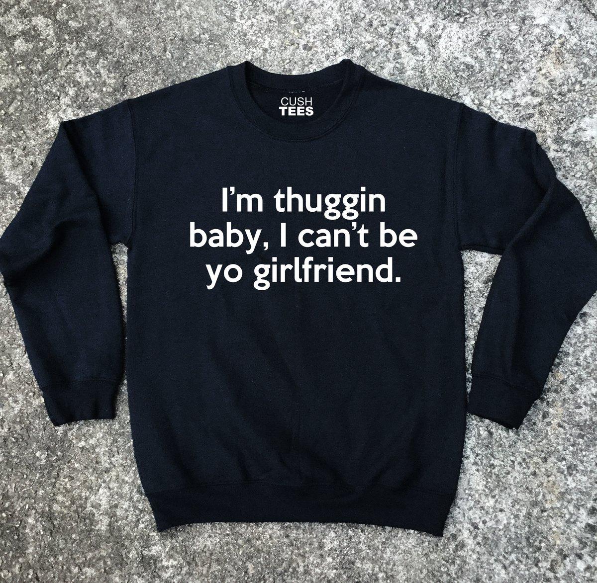 Image of I'm thuggin baby, I can't be yo girlfriend (Unisex) Sweatshirt