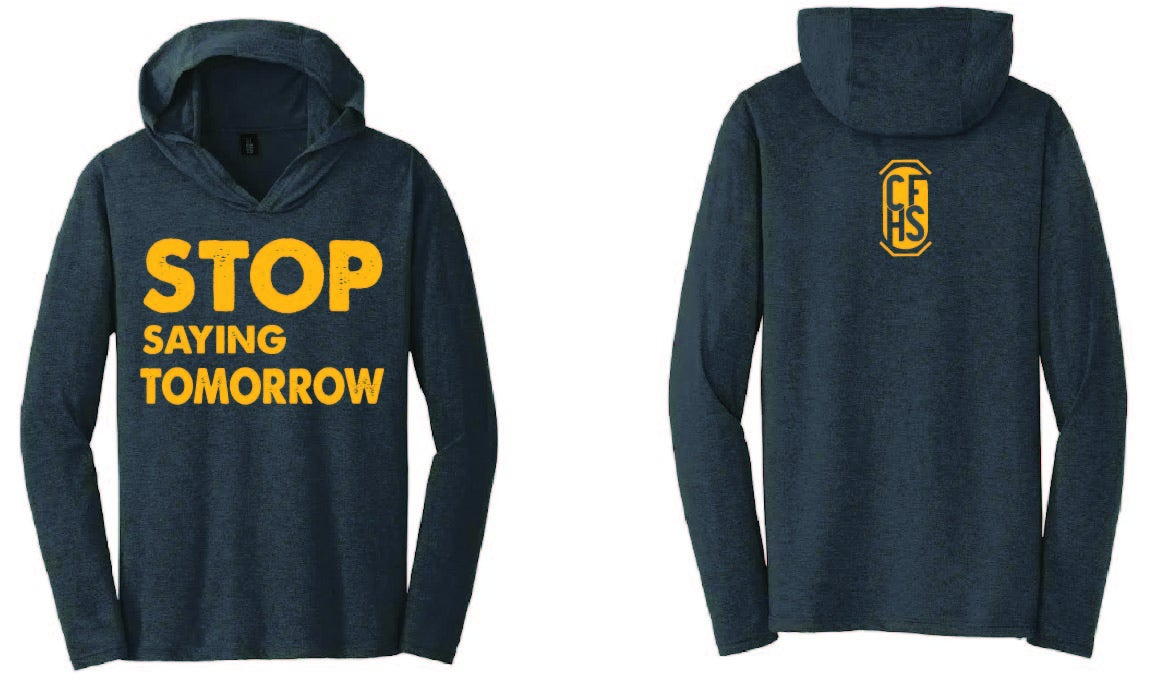 Image of CFHS Stop Saying Tomorrow Long Sleeve Hooded Shirt - Multiple Colors