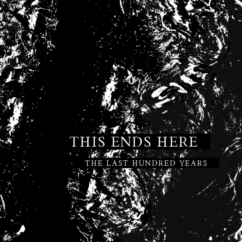 Image of This Ends Here - The Last Hundred Years - Tape