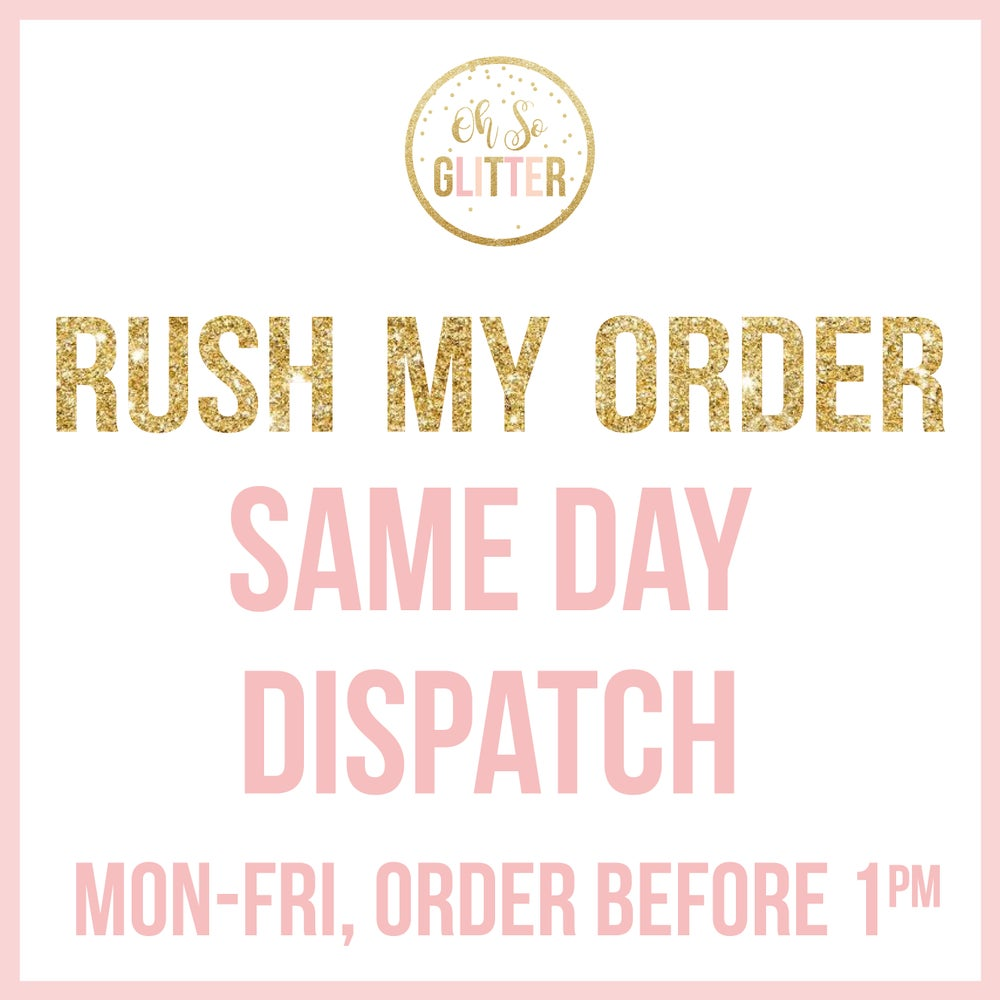 Image of RUSH MY ORDER - SAME DAY DISPATCH