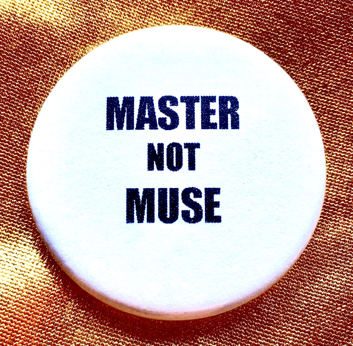 Image of Button #14 (Master Not Muse)