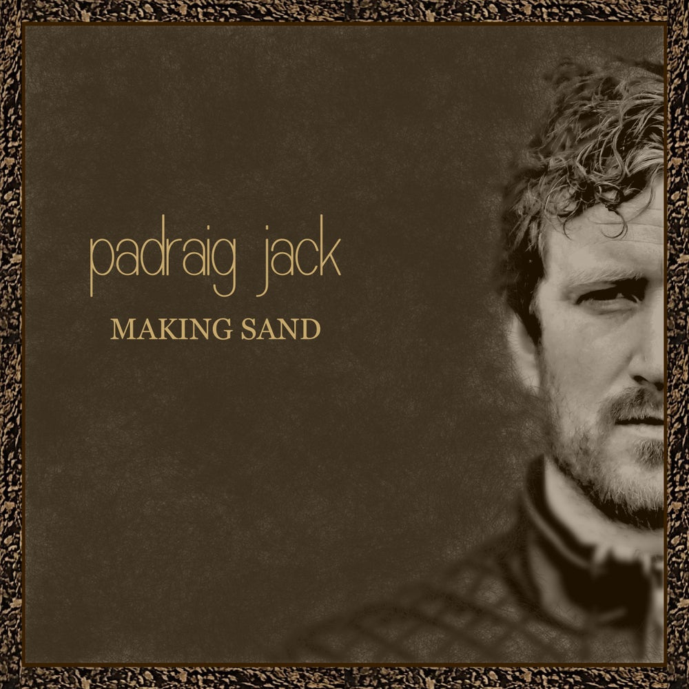 Image of Padraig Jack - Making Sand CD - PRE-ORDER