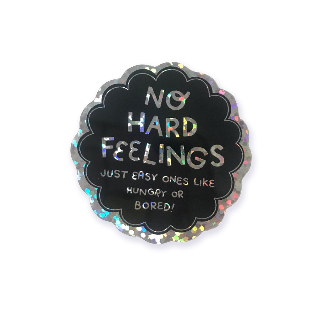 Image of No Hard Feelings Just Easy Ones Like Hungry or Bored sticker
