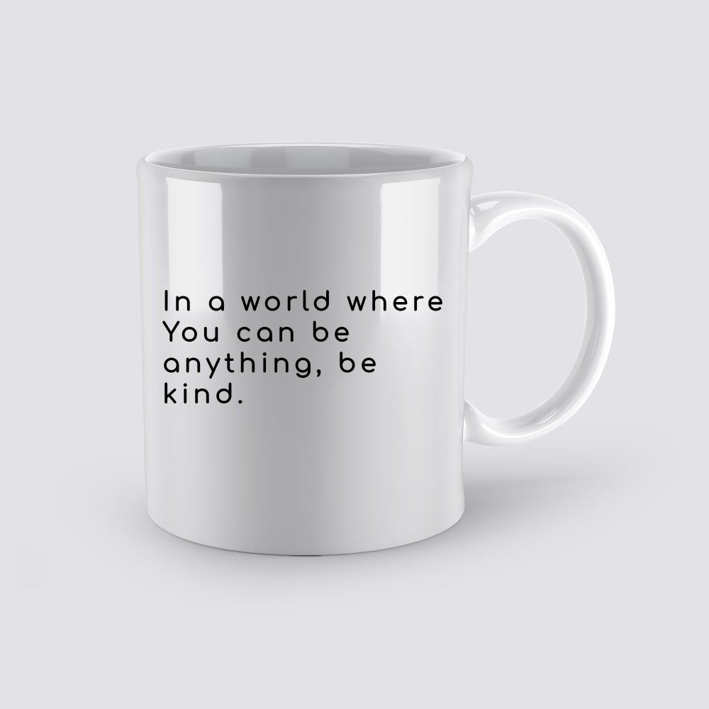 Image of In A World Where You Can Be Anything, Be Kind Coffee Mug