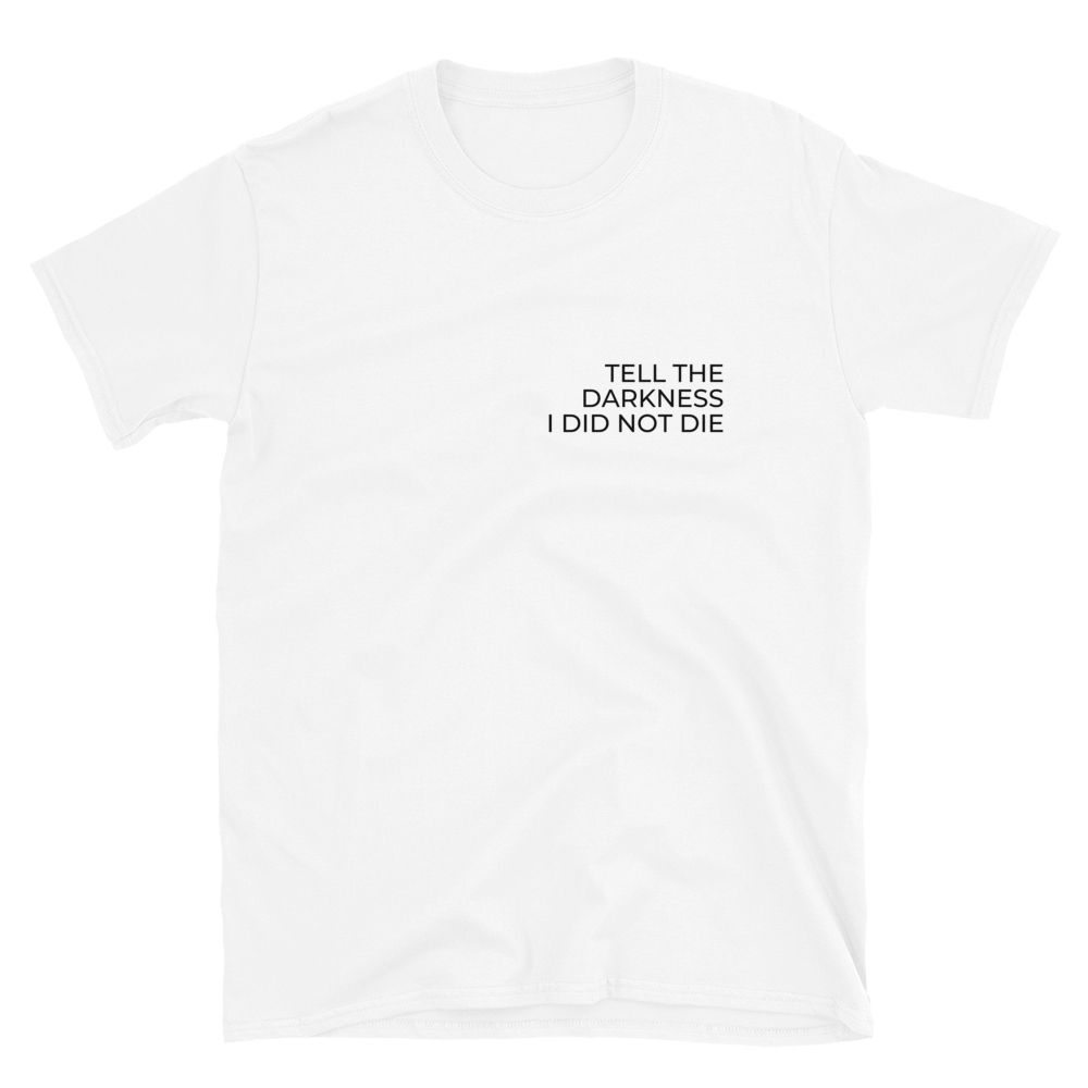 Image of TELL THE DARKNESS I DID NOT DIE SHIRT
