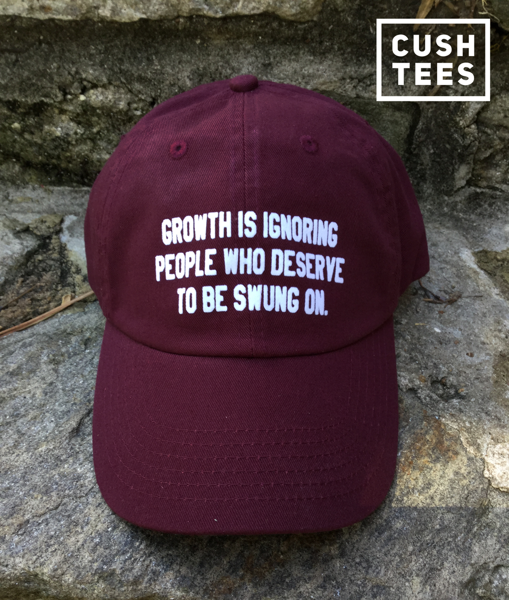 Growth is ignoring people who deserve to be swung on  (Dad Hat)