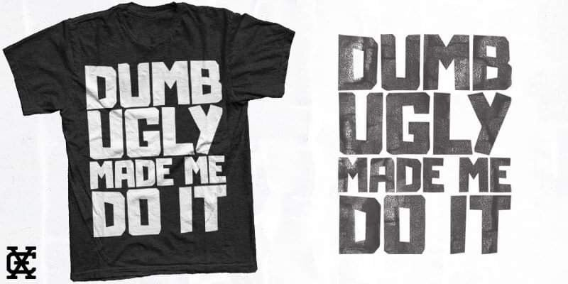 Image of Dumb Ugly Made Me Do It T-shirt