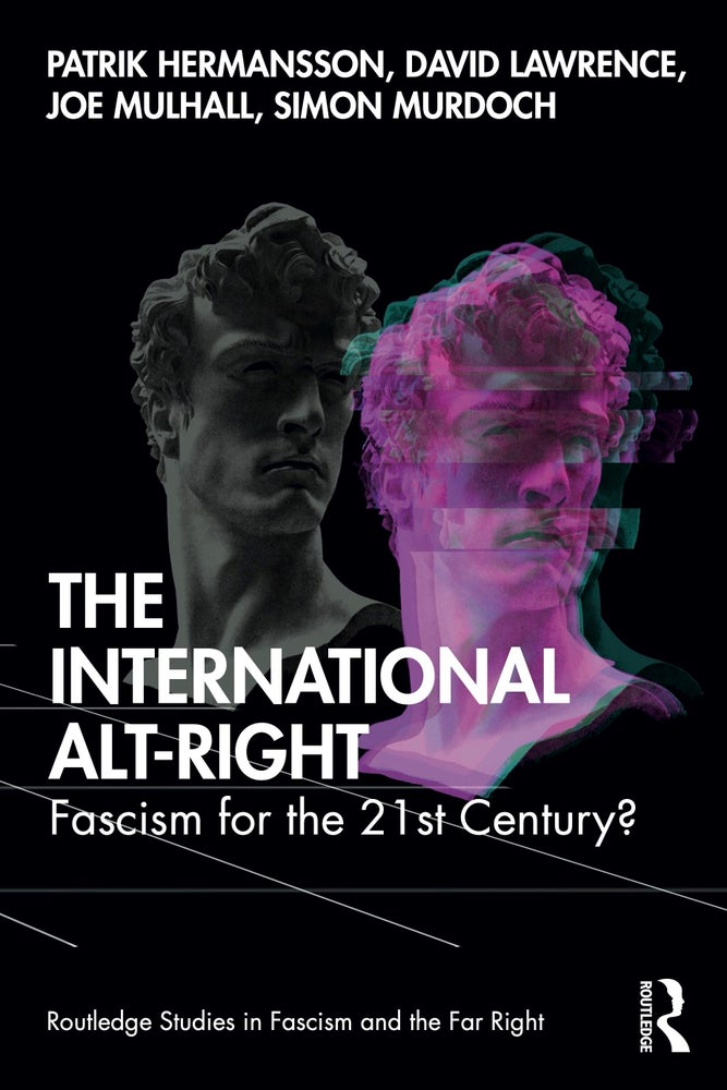 Image of The International Alt-Right: Fascism for the 21st Century?
