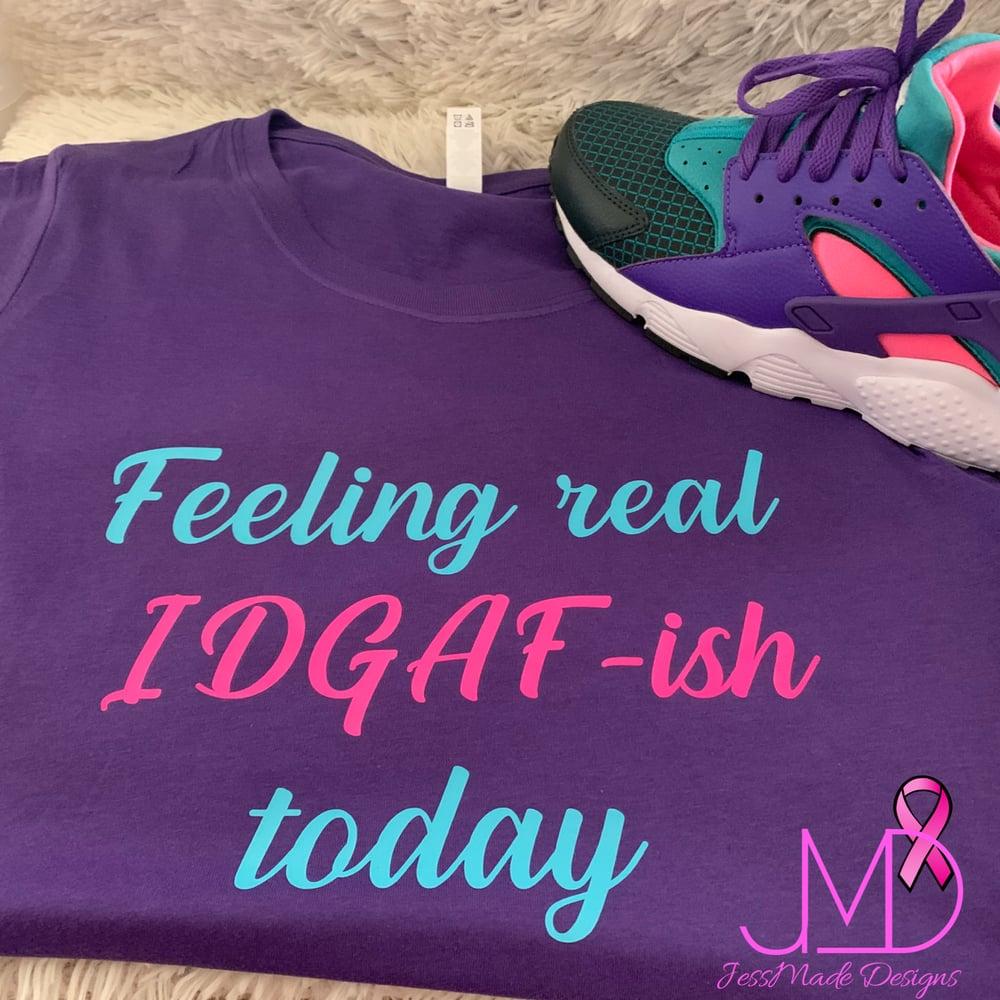 Image of Feeling Real IDGAF-Ish Today
