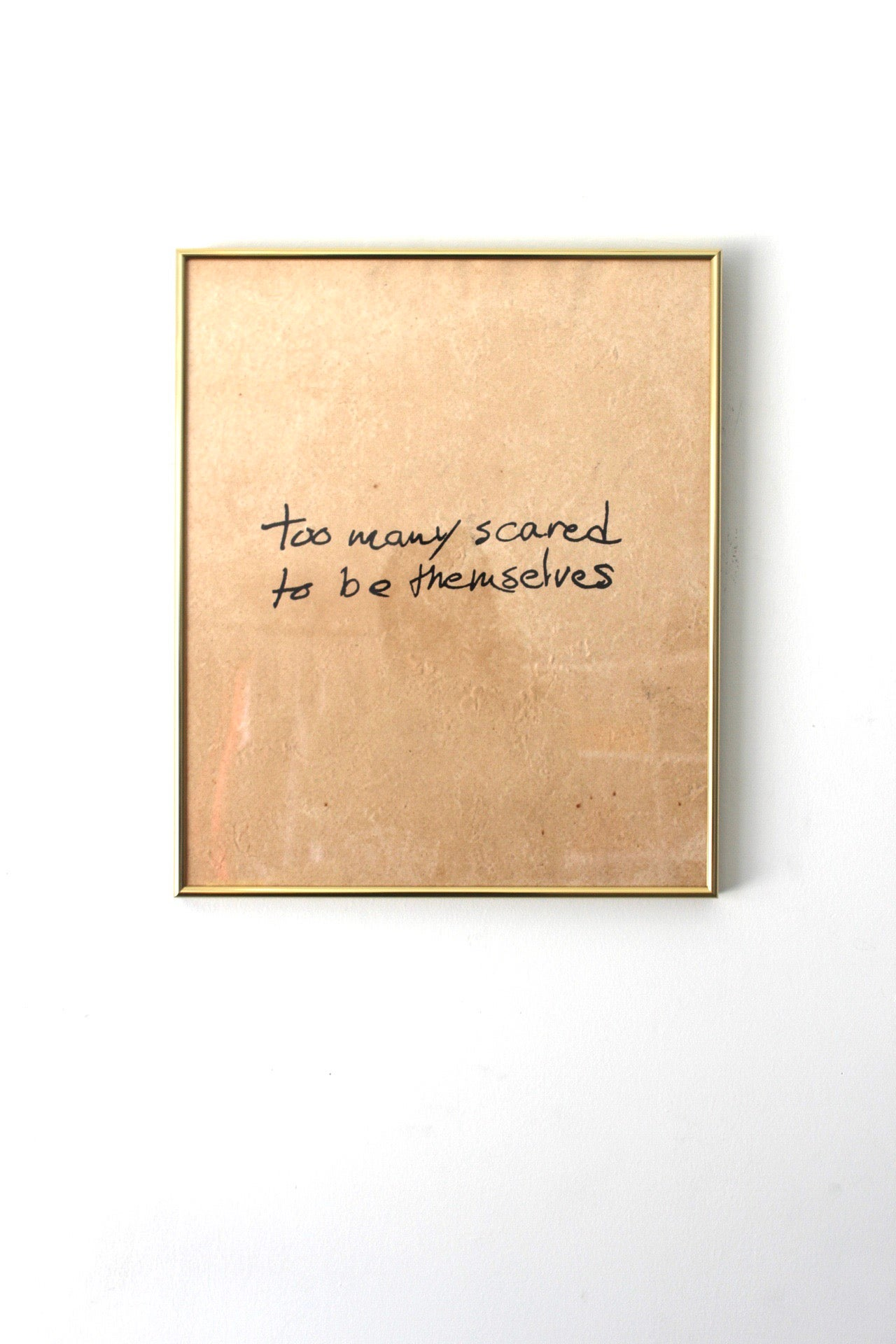 "Image of ""too many scared to be themselves"" 18in x 22in framed silkscreen printed on paper"