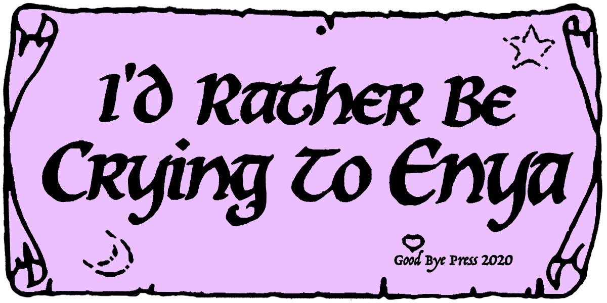 """""""I'd Rather Be Crying To Enya"""" Bumper Sticker"""