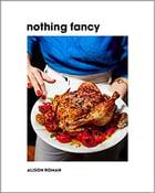 Image of Alison Roman - <em>Nothing Fancy</em>