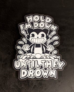 Hold em down until they drown - Cutout