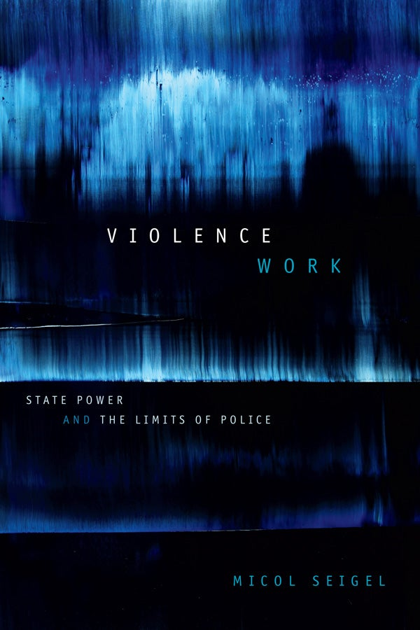Image of Violence Work: State Power and the Limits of Police