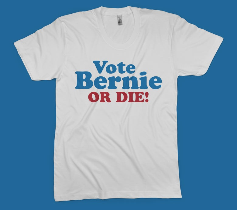 "Image of ""Vote Bernie OR DIE"" T-Shirt"