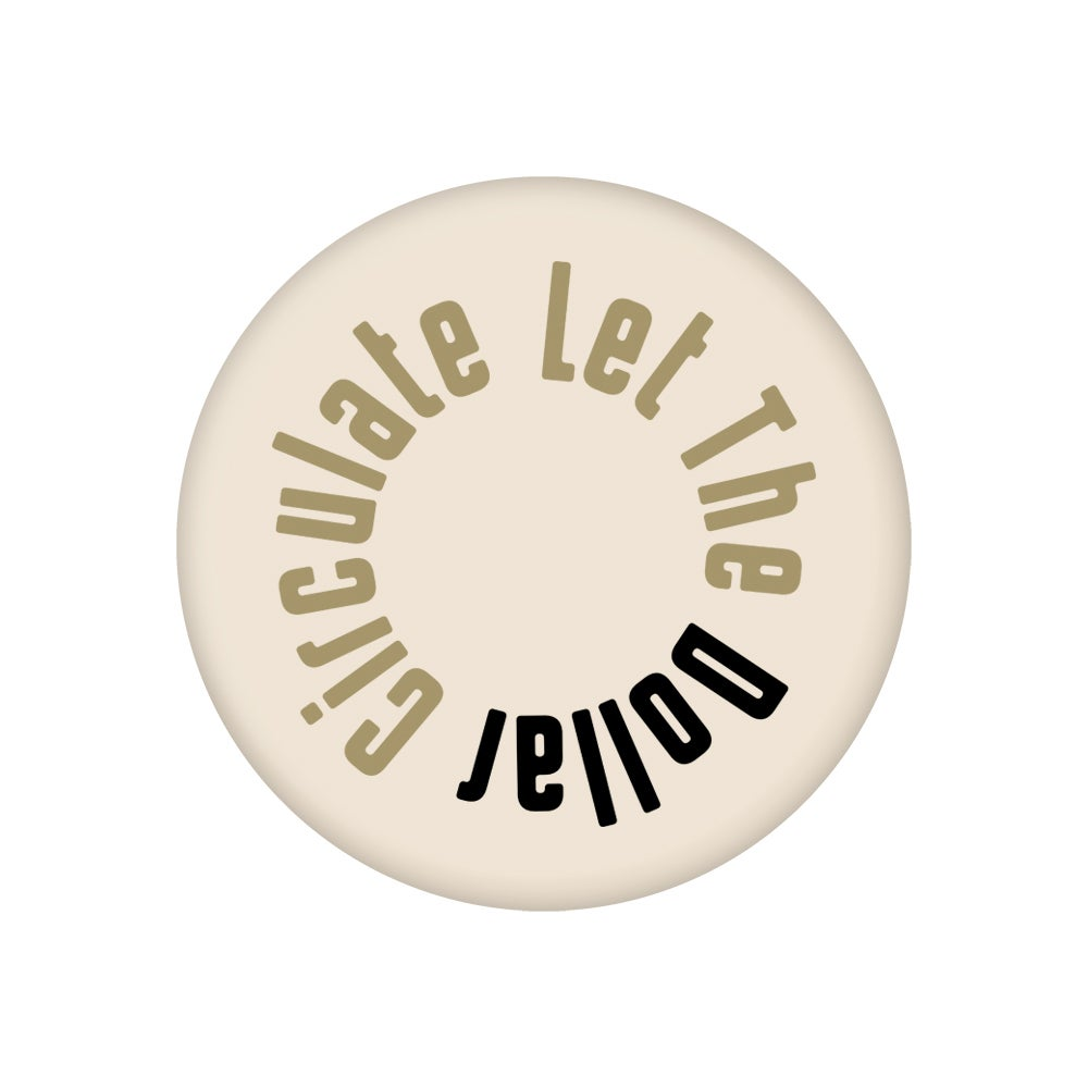 """Image of Let The Dollar Circulate (2.25"""" Button)"""