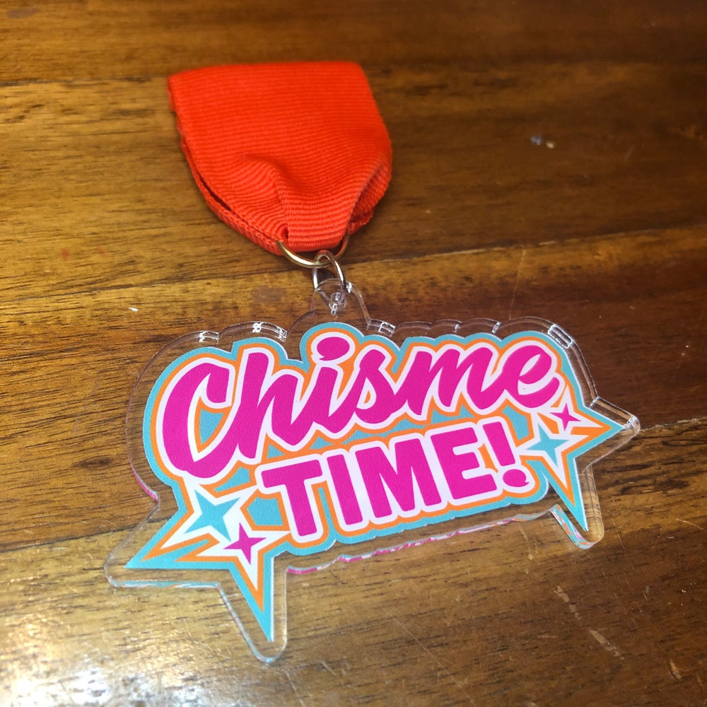 Chisme Time! Acrylic Medals