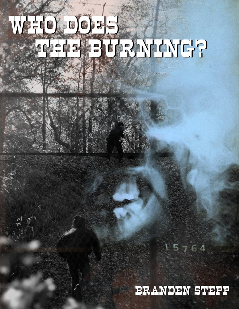 """Image of """"Who Does The Burning"""" by Branden Stepp"""